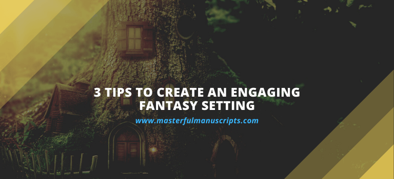 3 Tips to Create an Engaging Fantasy Setting